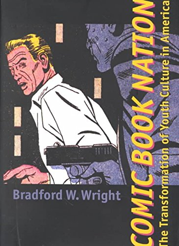 [(Comic Book Nation : The Transformation of Youth Culture in America)] [By (author) Bradford W. Wright] published on (April, 2001)