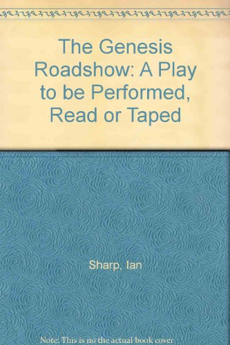 The Genesis Roadshow: A Play to be Performed, Read or Taped