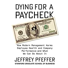 Dying for a Paycheck: How Modern Management Harms Employee Health and Company Performance and What We Can Do About It Audiobook by Jeffrey Pfeffer Narrated by Pat Grimes