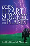 Open Heart Surgery for the Planet, Mildred Maiorino, 0595338593