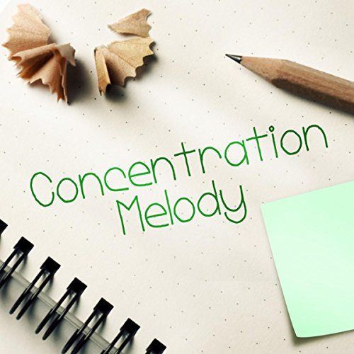 Concentration Melody - Background Music for Body Reading, Relaxing Music for Exam Study, The Best Study Music for Brain Stimulation, Doing Homework and Brain Power (Best Music For Doing Homework)