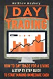 img - for Day Trading: How To Day Trade For A Living - A Step By Step Guide To Start Making Immediate Cash (Day Trading, Day Trading For Beginner's, Day Trading Strategies) (Volume 4) book / textbook / text book