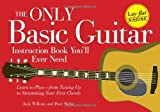 The Only Basic Guitar Instruction Book You'll Ever Need: Learn to Play--from Tuning