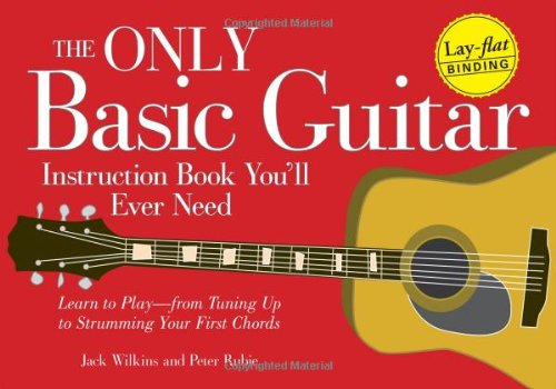 Instruction Basic Guitar Only Book (The Only Basic Guitar Instruction Book You'll Ever Need: Learn to Play--from Tuning Up to Strumming Your First Chords)