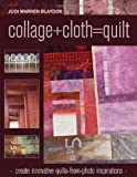 Collage+Cloth=Quilts, Judi Warren Blaydon, 157120850X