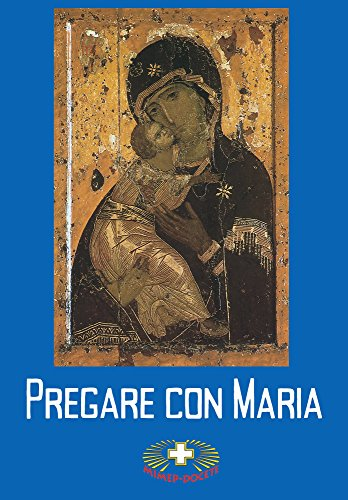 Pregare con Maria: Le più belle preghiere alla Madonna (Italian Edition)