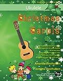 Christmas Carols for Ukulele: 18 Traditional Christmas Carols arranged especially for easy Ukulele.