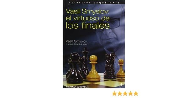 Vasili Smyslov: el virtuoso de los finales Jaque mate: Amazon.es: Smyslov, Vasili: Libros