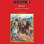 Rebel: Bull Run, 1861: The Nathaniel Starbuck Chronicles, Book 1 | Bernard Cornwell