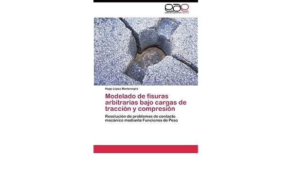 Modelado de fisuras arbitrarias bajo cargas de tracción y compresión: Resolución de problemas de contacto mecánico mediante Funciones de Peso (Spanish ...