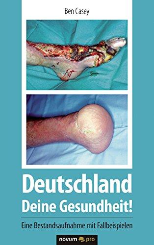 Deutschland – Deine Gesundheit!: Eine Bestandsaufnahme mit Fallbeispielen (German Edition)