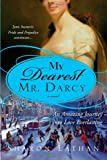My Dearest Mr. Darcy: An Amazing Journey into Love Everlasting: Pride and Prejudice continues...