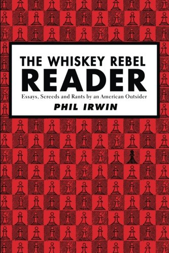 Price comparison product image The Whiskey Rebel Reader: Essays, Screeds and Rants by an American Outsider.
