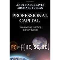 Professional Capital:  Transformng Teaching in Every School: Transforming Teaching in Every School