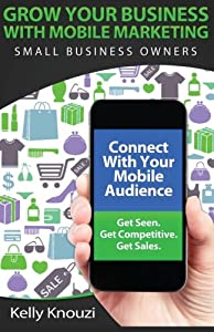 Grow Your Business with Mobile Marketing: Small Business Owners from Kelly Knouzi