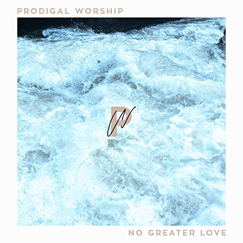 Prodigal Worship - No Greater Love 2018