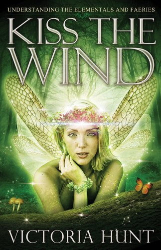 Wind Kiss - Kiss the Wind: Understanding the Elementals and Faeries