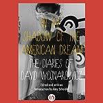 In the Shadow of the American Dream: The Diaries of David Wojnarowicz | David Wojnarowicz,Amy Scholder (editor)