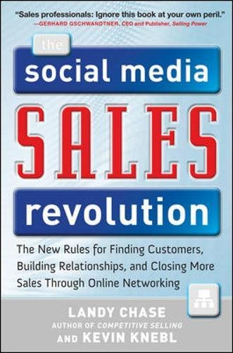 The Social Media Sales Revolution  The New Rules For Finding Customers  Building Relationships  And Closing More Sales Through Online Networking