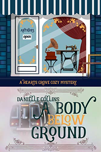 A Body Below Ground (Hearts Grove Cozy Mystery Book 4) by [Collins, Danielle]