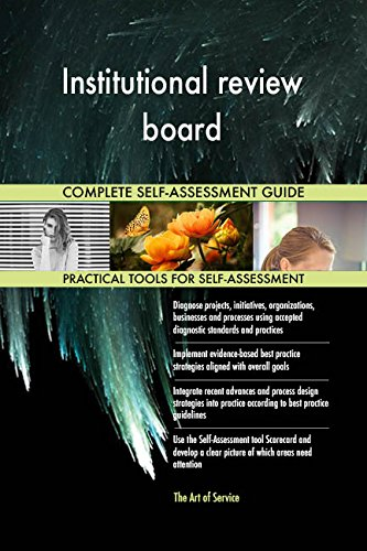 Institutional review board All-Inclusive Self-Assessment - More than 710 Success Criteria, Instant Visual Insights, Comprehensive Spreadsheet Dashboard, Auto-Prioritized for Quick Results