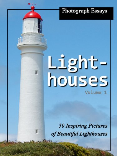 - Photograph Essays: Lighthouse Photos - 50 Inspiring Pictures of Lighthouses, Vol. 1 (50 Pictures of Lighthouses)
