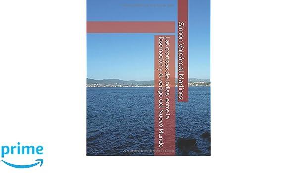 Las crónicas de Indias: entre la fascinación y el vértigo del Nuevo Mundo (Spanish Edition): Simón Valcárcel Martínez: 9781520507064: Amazon.com: Books