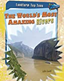 The World's Most Amazing Rivers, Anita Ganeri, 1410937100