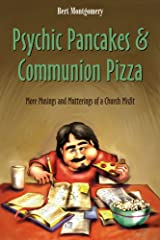 Psychic Pancakes & Communion Pizza: More Musings and Mutterings of a Church Misfit Kindle Edition