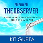 Empower the Observer | Kit Gupta