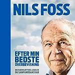 Efter min bedste overbevisning: Om iværksætteri, ledelse og samfundsansvar | Nils Foss