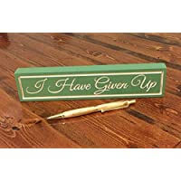 Funny Desk Sign I Have Given Up Funny Gift For Coworkers Or Teachers