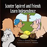 Scooter Squirrel and Friends Learn Independence, Dianne Johnson and Corey C. Johnson, 1456018051