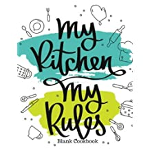 "My Kitchen My Rules Blank Cookbook: Recipe Book | Journal, Notebook, Method & Instructions Keeper, Cookbook, Organizer | To Write In & Store Your Family Recipes | 8.5""x 11"" Large 