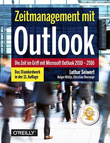 Zeitmanagement mit Outlook: Die Zeit im Griff mit Microsoft Outlook 2010-2016 Strategien, Tipps und Techniken (German Edition)