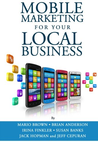 Mobile Marketing for Your Local Business: Key Strategies to Attracting & Retaining Customers Using Mobile Devices PDF