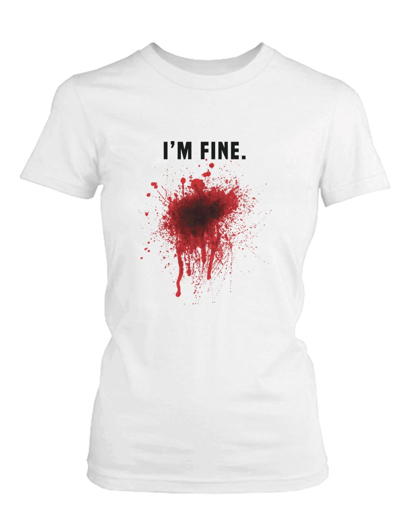I Am Fine Bloody Women's White Tee Funny Halloween T-Shirt Graphic Cotton Tee