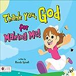 Thank You, God, for Making Me! | Rhonda Spinelli