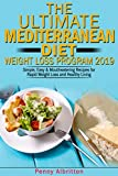 The Ultimate Mediterranean Diet Weight Loss Program 2019: Simple, Easy & Mouthwatering Recipes