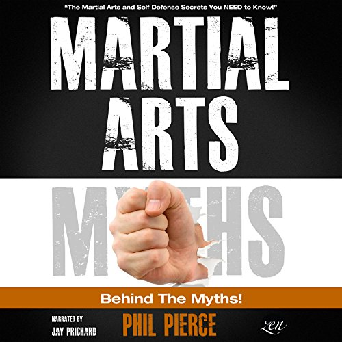 Martial Arts: Behind the Myths!: The Martial Arts and Self Defense Secrets You NEED to Know!