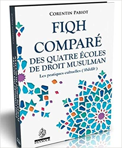 Book's Cover of Fiqh Compare des Quatre Ecoles de Droit Musulman - les Pratiques Cultuelles (Français) Relié – 1 décembre 2019