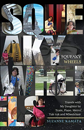 Squeaky Wheels: Travels with My Daughter by Train, Plane, Metro, Tuk-tuk and Wheelchair