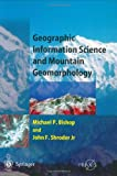 Geographic Information Science and Mountain Geomorphology, Bishop, Michael and Shroder, John F., Jr., 354042640X