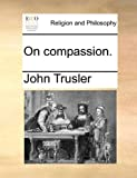 On Compassion, John Trusler, 1170126723