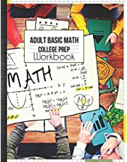 Adult Basic Math College Prep Workbook: Mathematics Exercise Refresher Skills Easy to Advance Practice Problems with Answer Key & Grades Tracker Sheets