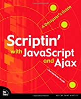 Scriptin' with JavaScript and Ajax: A Designer's Guide Front Cover