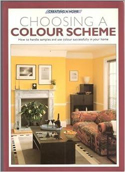 Book Choosing a Colour Scheme (Creating a Home) by Anon (1988-08-06)