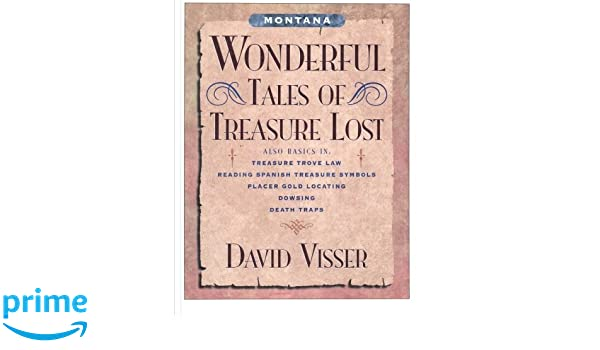 Montana Wonderful Tales of Treasure Lost: David Visser ...