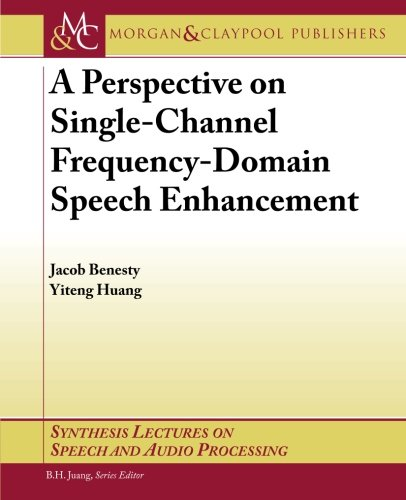 A Perspective on Single-Channel Frequency-Domain Speech Enhancement (Synthesis Lectures on Speech and Audio Processing) by Morgan & Claypool Publishers