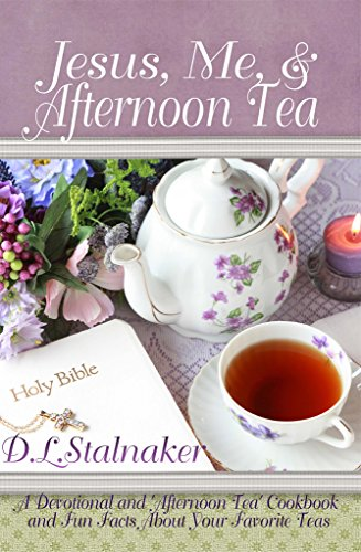 Jesus, Me, & Afternoon Tea: A Devotional and 'Afternoon Tea' Cookbook and Fun Facts About Your Favorite Teas by [Stalnaker, Deanna]